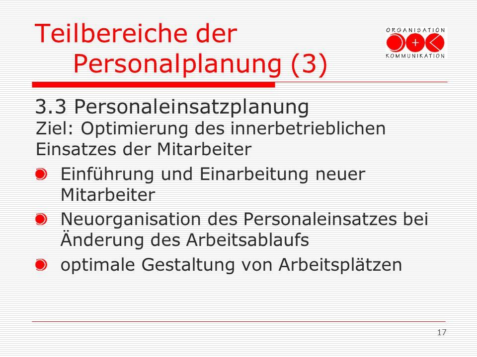 17 Teilbereiche der Personalplanung (3) 3.3 Personaleinsatzplanung Ziel: Optimierung des innerbetrieblichen Einsatzes der Mitarbeiter Einführung und E