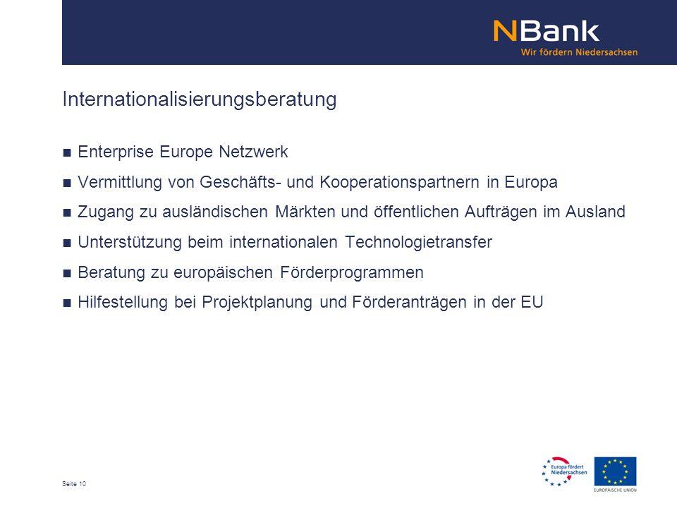 Seite 10 Internationalisierungsberatung Enterprise Europe Netzwerk Vermittlung von Geschäfts- und Kooperationspartnern in Europa Zugang zu ausländischen Märkten und öffentlichen Aufträgen im Ausland Unterstützung beim internationalen Technologietransfer Beratung zu europäischen Förderprogrammen Hilfestellung bei Projektplanung und Förderanträgen in der EU