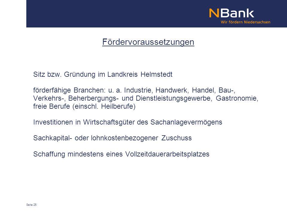 Seite 25 Fördervoraussetzungen Sitz bzw. Gründung im Landkreis Helmstedt förderfähige Branchen: u.