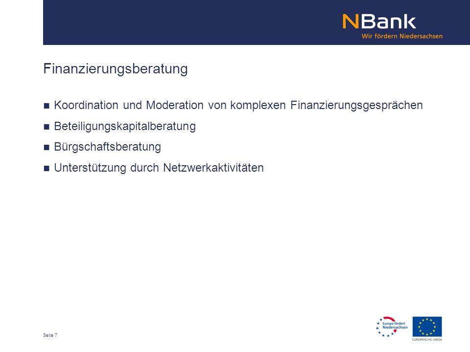 Seite 7 Finanzierungsberatung Koordination und Moderation von komplexen Finanzierungsgesprächen Beteiligungskapitalberatung Bürgschaftsberatung Unterstützung durch Netzwerkaktivitäten