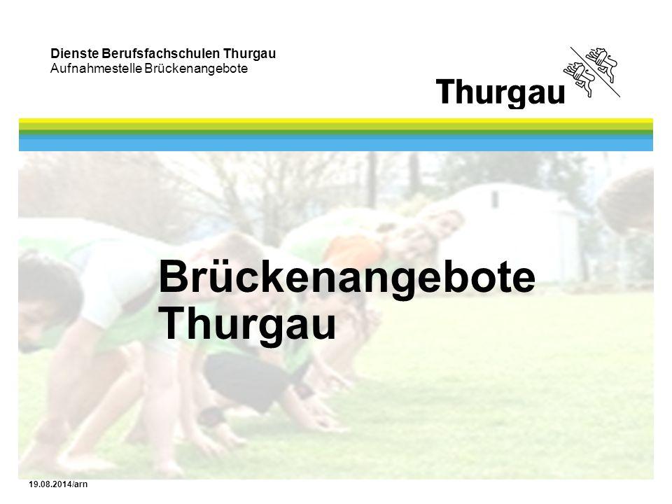 Dienste Berufsfachschulen Thurgau Aufnahmestelle Brückenangebote 19.08.2014/arn In der ersten Sommerferienwoche (im Anschluss an die 3.