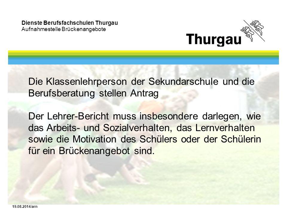 Dienste Berufsfachschulen Thurgau Aufnahmestelle Brückenangebote 19.08.2014/arn Die Klassenlehrperson der Sekundarschule und die Berufsberatung stelle