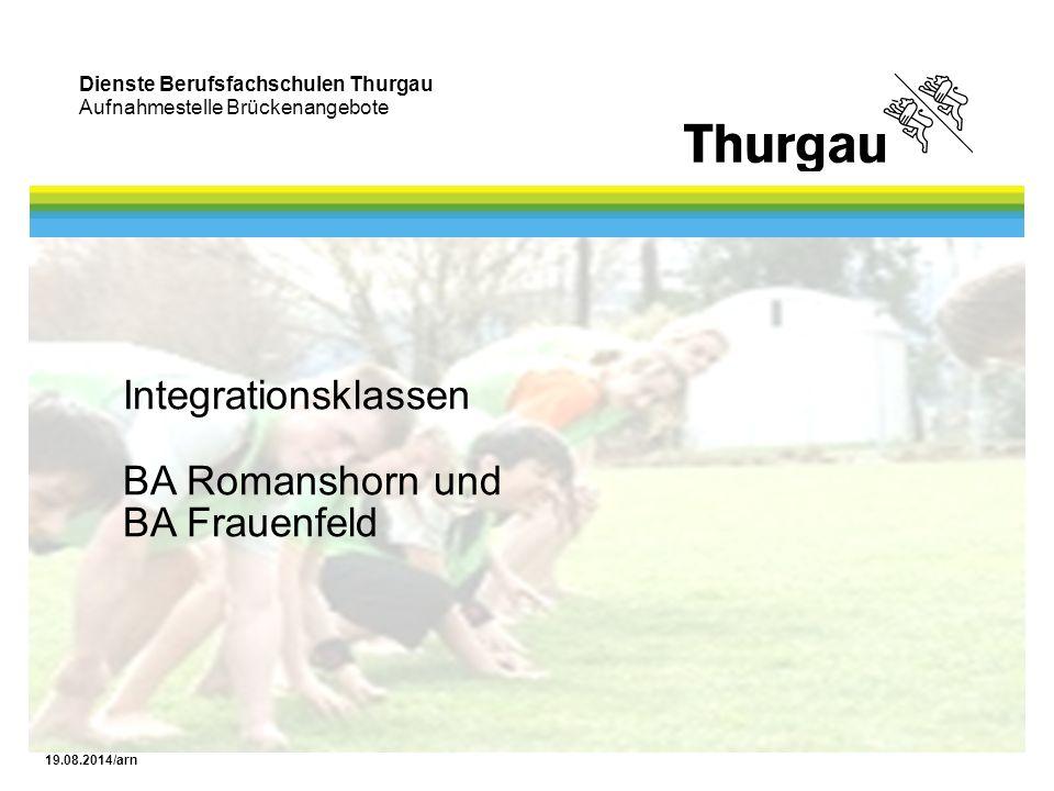 Dienste Berufsfachschulen Thurgau Aufnahmestelle Brückenangebote 19.08.2014/arn Integrationsklassen BA Romanshorn und BA Frauenfeld