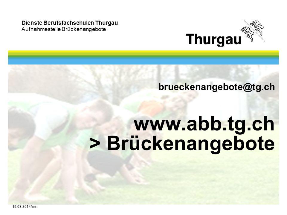 Dienste Berufsfachschulen Thurgau Aufnahmestelle Brückenangebote 19.08.2014/arn brueckenangebote@tg.ch www.abb.tg.ch > Brückenangebote