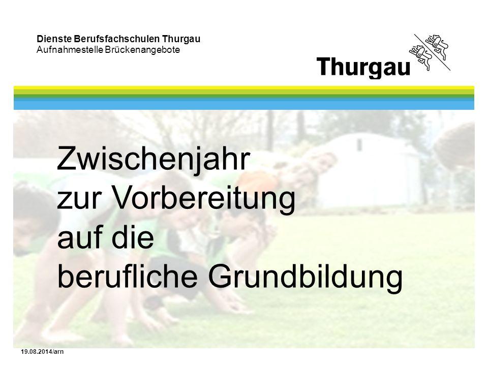 Dienste Berufsfachschulen Thurgau Aufnahmestelle Brückenangebote 19.08.2014/arn Zwischenjahr zur Vorbereitung auf die berufliche Grundbildung