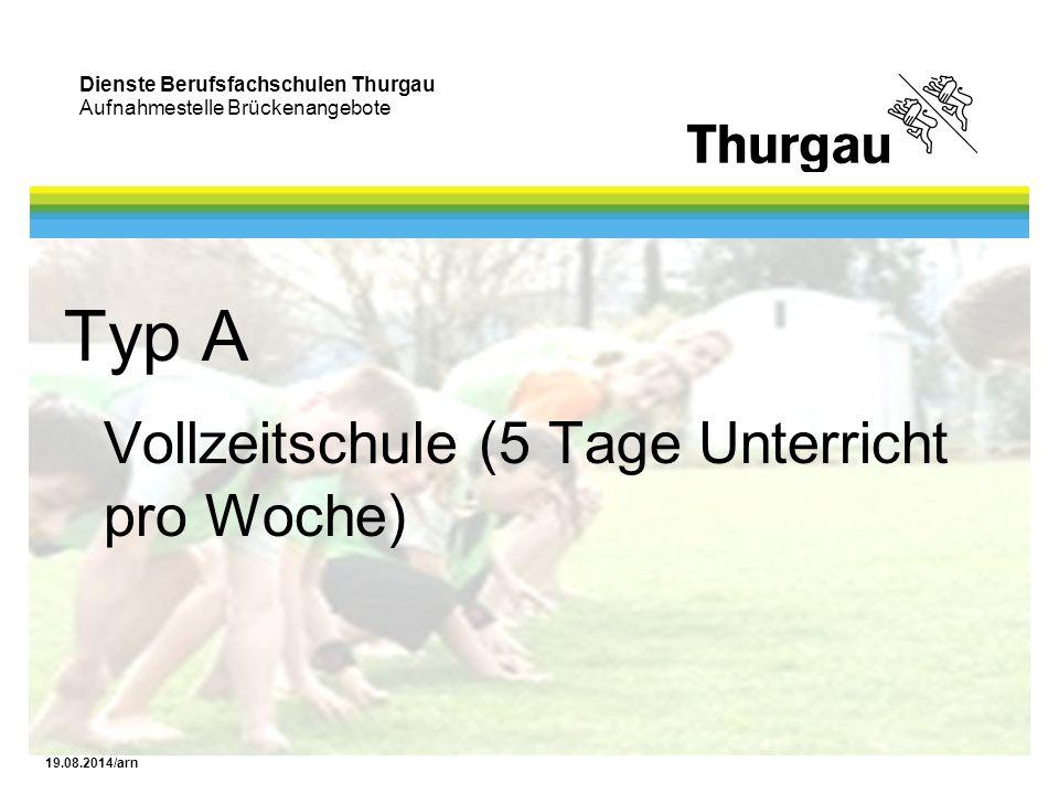 Dienste Berufsfachschulen Thurgau Aufnahmestelle Brückenangebote 19.08.2014/arn Typ A Vollzeitschule (5 Tage Unterricht pro Woche)