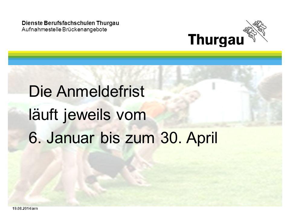 Dienste Berufsfachschulen Thurgau Aufnahmestelle Brückenangebote 19.08.2014/arn Die Anmeldefrist läuft jeweils vom 6. Januar bis zum 30. April