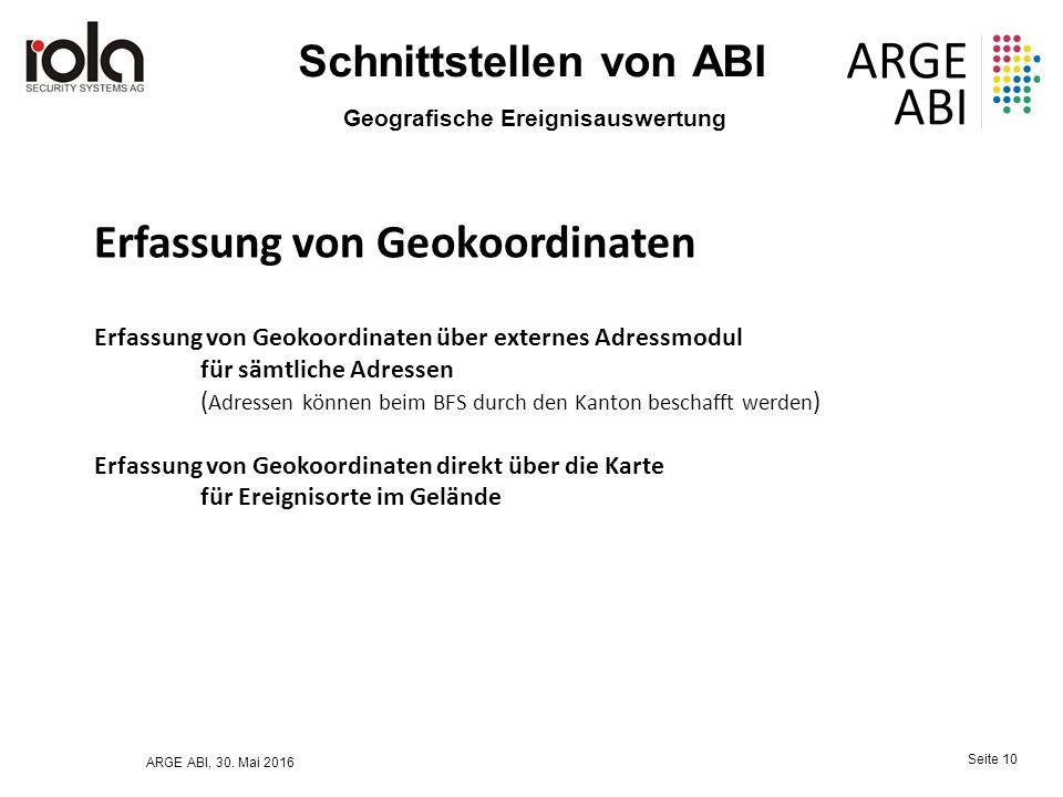 ARGE ABI, 30. Mai 2016 Seite 10 Schnittstellen von ABI Geografische Ereignisauswertung Erfassung von Geokoordinaten über externes Adressmodul für sämt