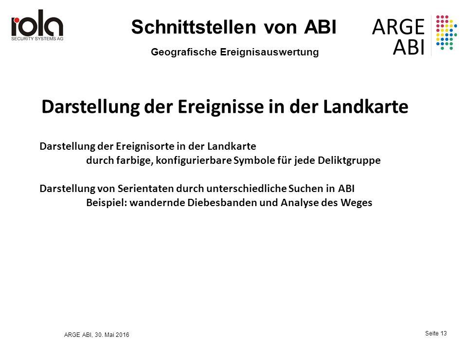 ARGE ABI, 30. Mai 2016 Seite 13 Schnittstellen von ABI Geografische Ereignisauswertung Darstellung der Ereignisorte in der Landkarte durch farbige, ko