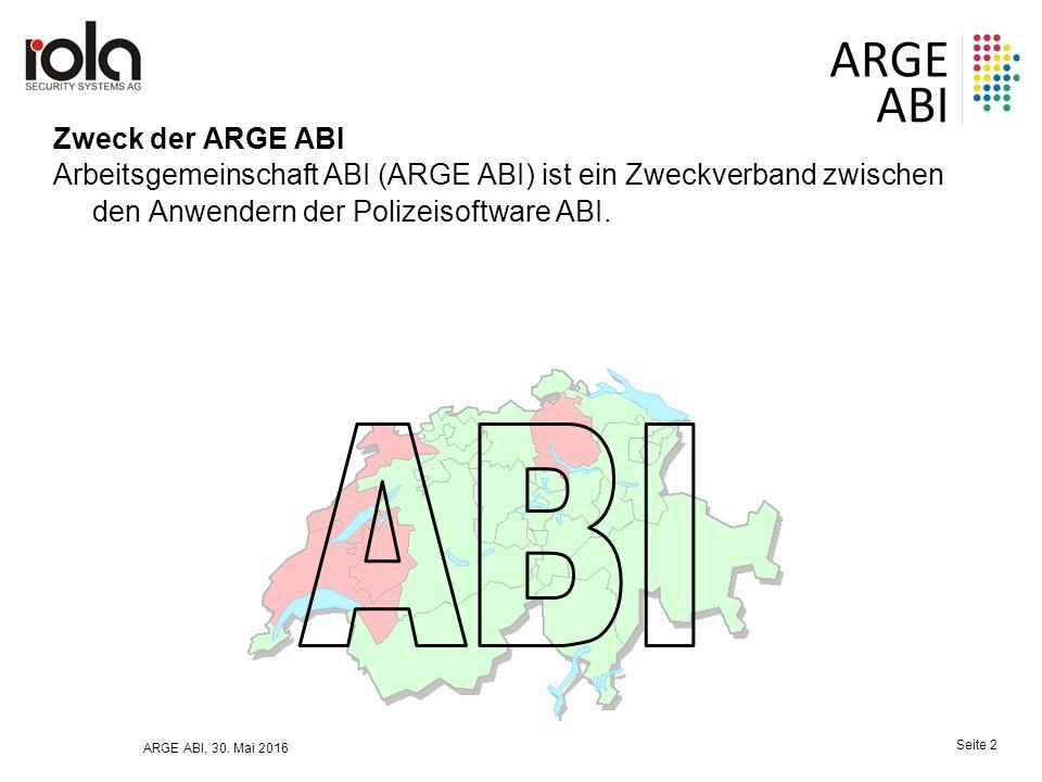ARGE ABI, 30. Mai 2016 Seite 2 Zweck der ARGE ABI Arbeitsgemeinschaft ABI (ARGE ABI) ist ein Zweckverband zwischen den Anwendern der Polizeisoftware A