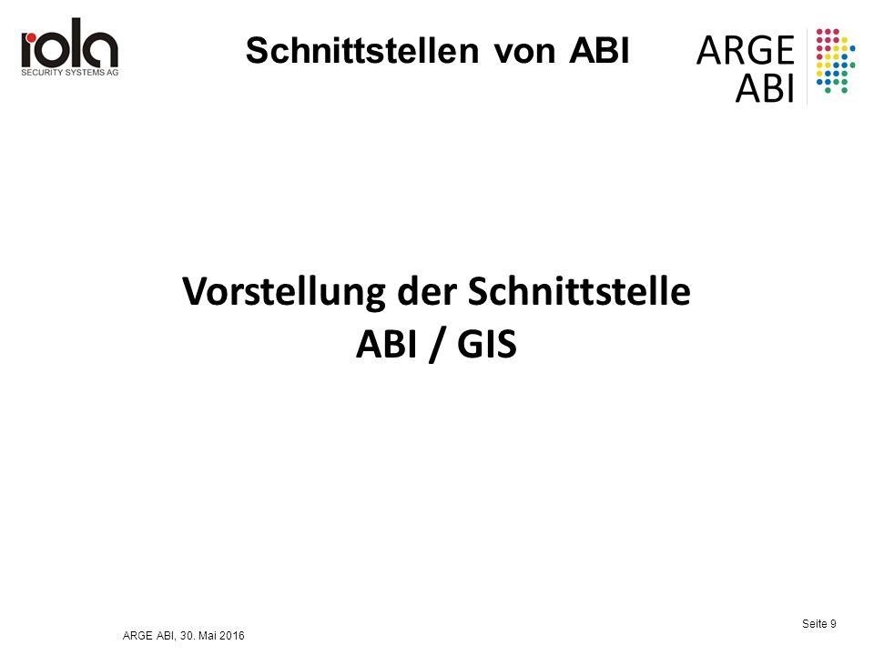 ARGE ABI, 30. Mai 2016 Seite 9 Schnittstellen von ABI Vorstellung der Schnittstelle ABI / GIS