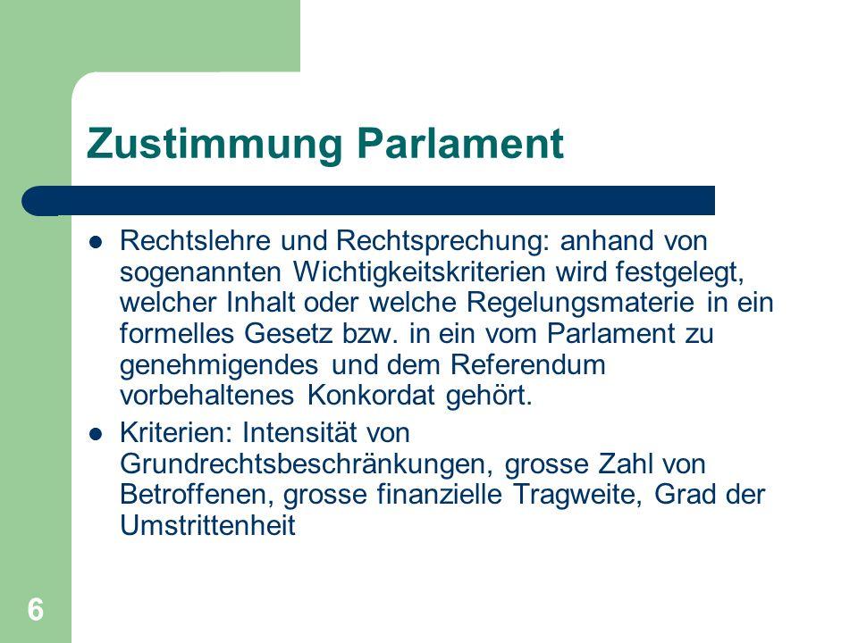 6 Zustimmung Parlament Rechtslehre und Rechtsprechung: anhand von sogenannten Wichtigkeitskriterien wird festgelegt, welcher Inhalt oder welche Regelungsmaterie in ein formelles Gesetz bzw.