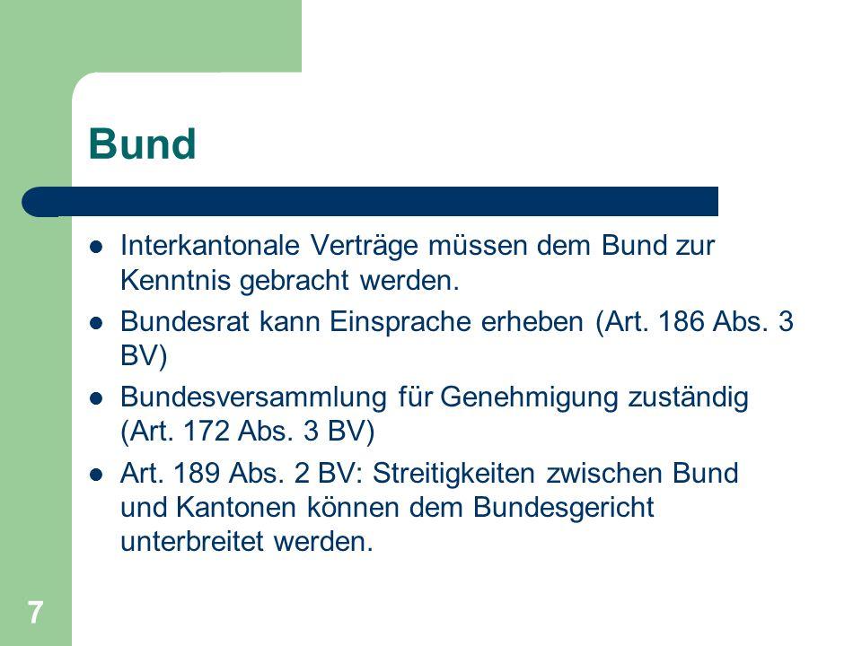 7 Bund Interkantonale Verträge müssen dem Bund zur Kenntnis gebracht werden.