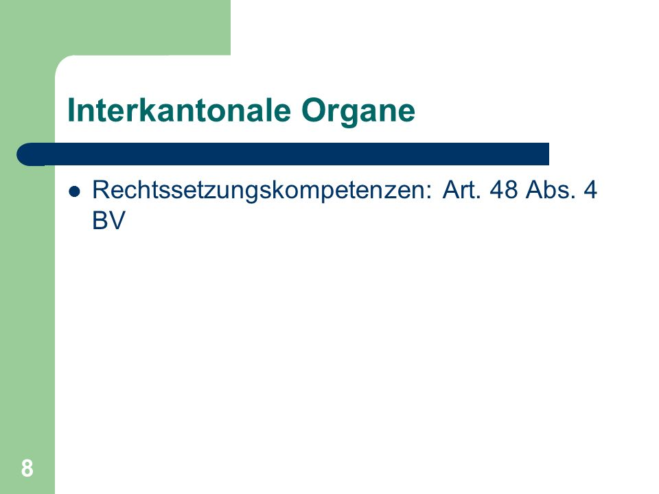 8 Interkantonale Organe Rechtssetzungskompetenzen: Art. 48 Abs. 4 BV