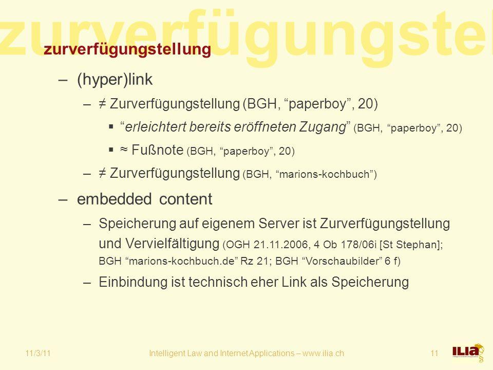 """zurverfügungstel 11/3/11Intelligent Law and Internet Applications – www.ilia.ch11 zurverfügungstellung –(hyper)link –≠ Zurverfügungstellung (BGH, """"pap"""