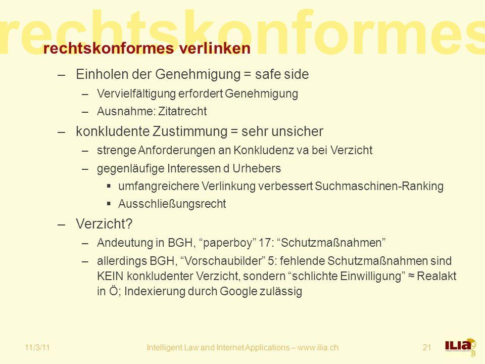 rechtskonformes 11/3/11Intelligent Law and Internet Applications – www.ilia.ch21 rechtskonformes verlinken –Einholen der Genehmigung = safe side –Verv