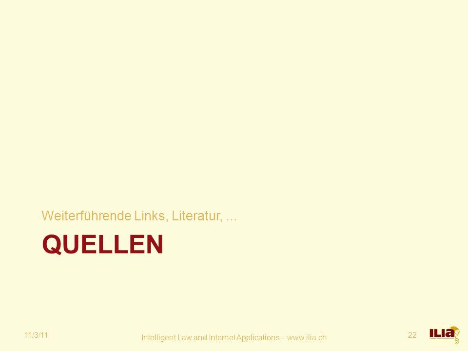 QUELLEN Weiterführende Links, Literatur,... 11/3/11 Intelligent Law and Internet Applications – www.ilia.ch 22