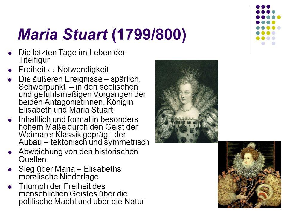 Maria Stuart (1799/800) Die letzten Tage im Leben der Titelfigur Freiheit ↔ Notwendigkeit Die äußeren Ereignisse – spärlich, Schwerpunkt – in den seel