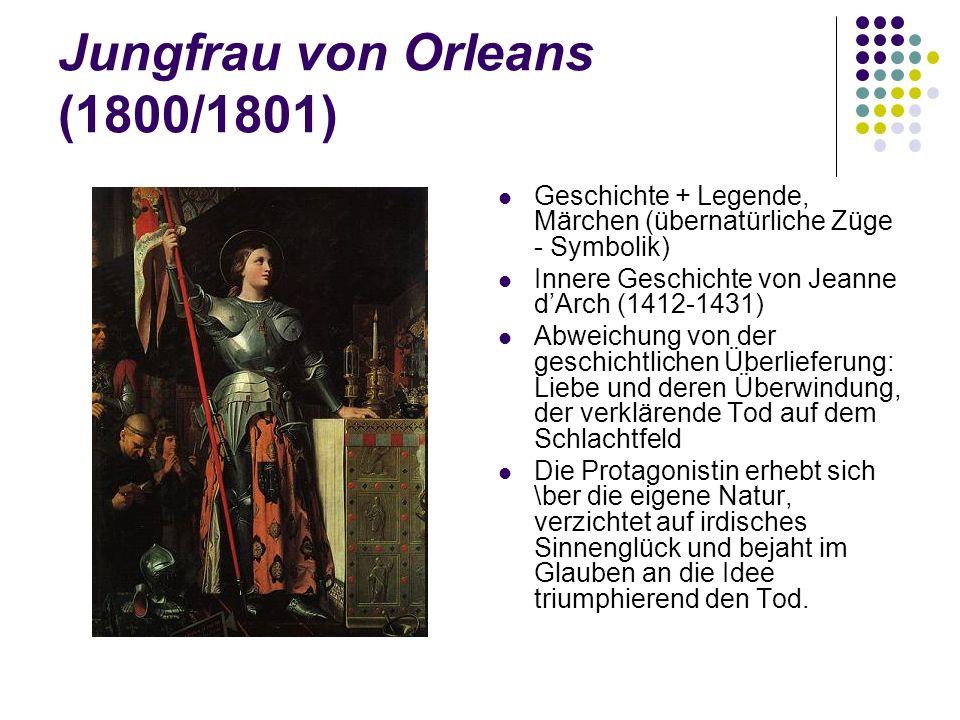 Jungfrau von Orleans (1800/1801) Geschichte + Legende, Märchen (übernatürliche Züge - Symbolik) Innere Geschichte von Jeanne d'Arch (1412-1431) Abweic