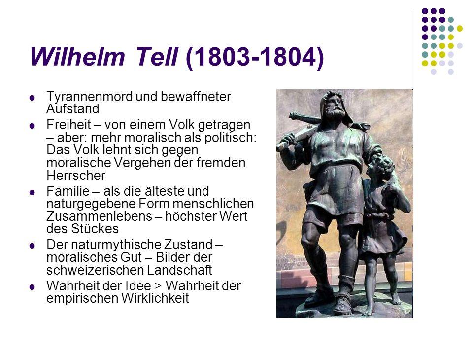 Wilhelm Tell (1803-1804) Tyrannenmord und bewaffneter Aufstand Freiheit – von einem Volk getragen – aber: mehr moralisch als politisch: Das Volk lehnt