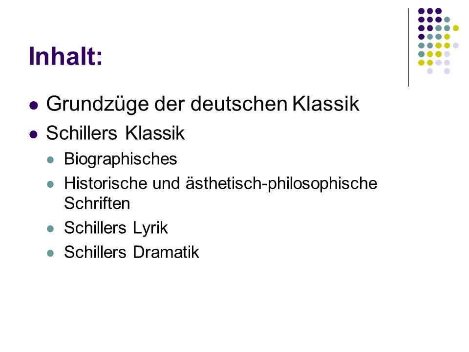 Inhalt: Grundzüge der deutschen Klassik Schillers Klassik Biographisches Historische und ästhetisch-philosophische Schriften Schillers Lyrik Schillers