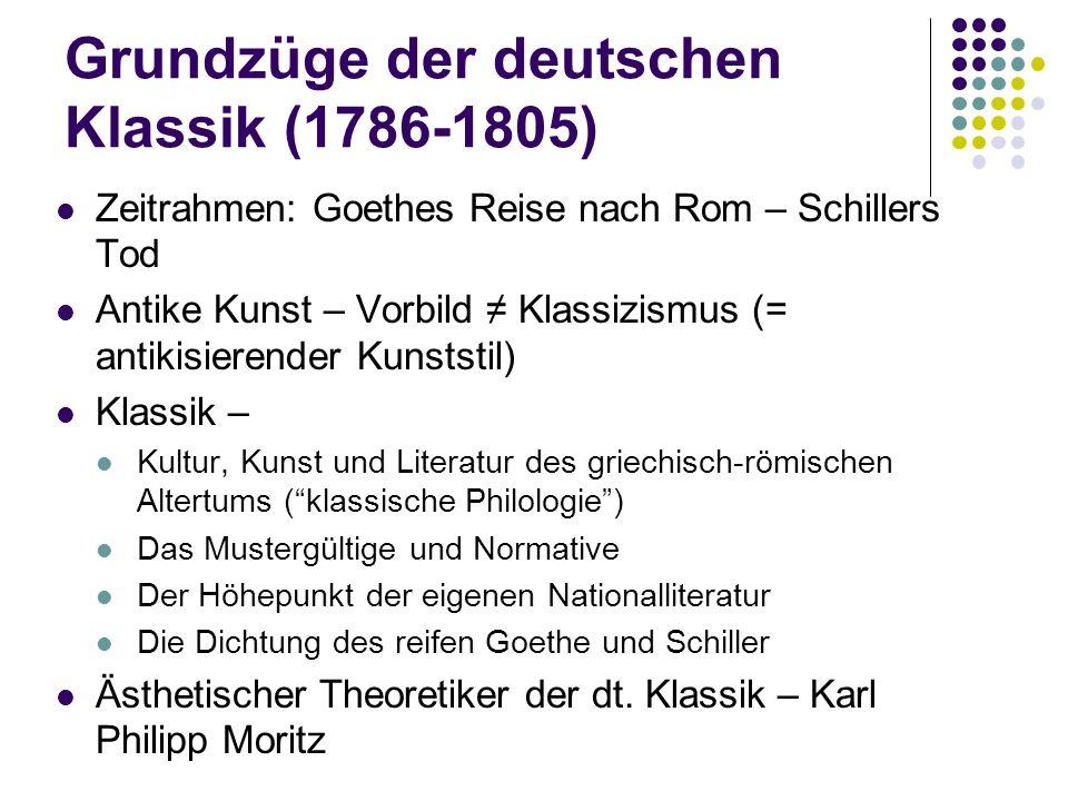 Grundzüge der deutschen Klassik (1786-1805) Zeitrahmen: Goethes Reise nach Rom – Schillers Tod Antike Kunst – Vorbild ≠ Klassizismus (= antikisierende