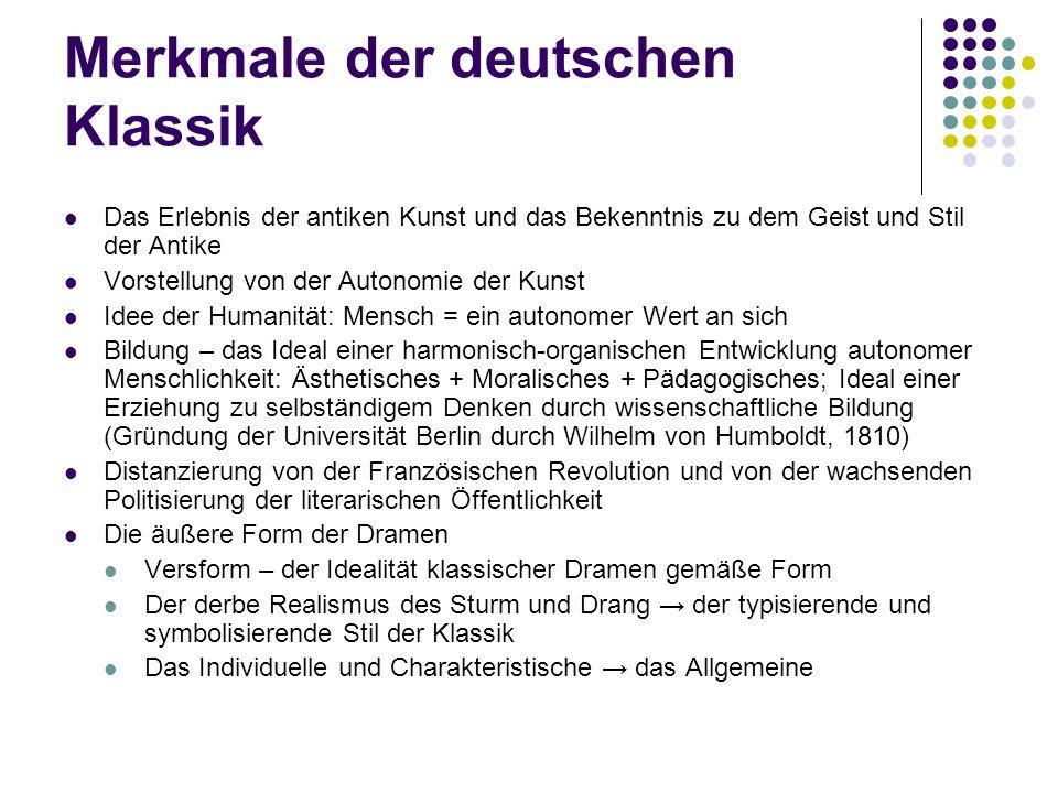 Merkmale der deutschen Klassik Das Erlebnis der antiken Kunst und das Bekenntnis zu dem Geist und Stil der Antike Vorstellung von der Autonomie der Ku
