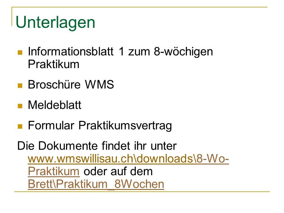 Unterlagen Informationsblatt 1 zum 8-wöchigen Praktikum Broschüre WMS Meldeblatt Formular Praktikumsvertrag Die Dokumente findet ihr unter www.wmswill