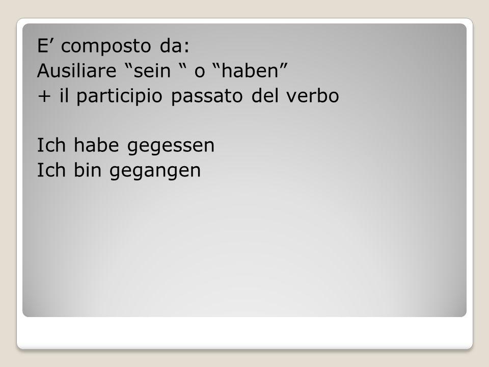 "E' composto da: Ausiliare ""sein "" o ""haben"" + il participio passato del verbo Ich habe gegessen Ich bin gegangen"