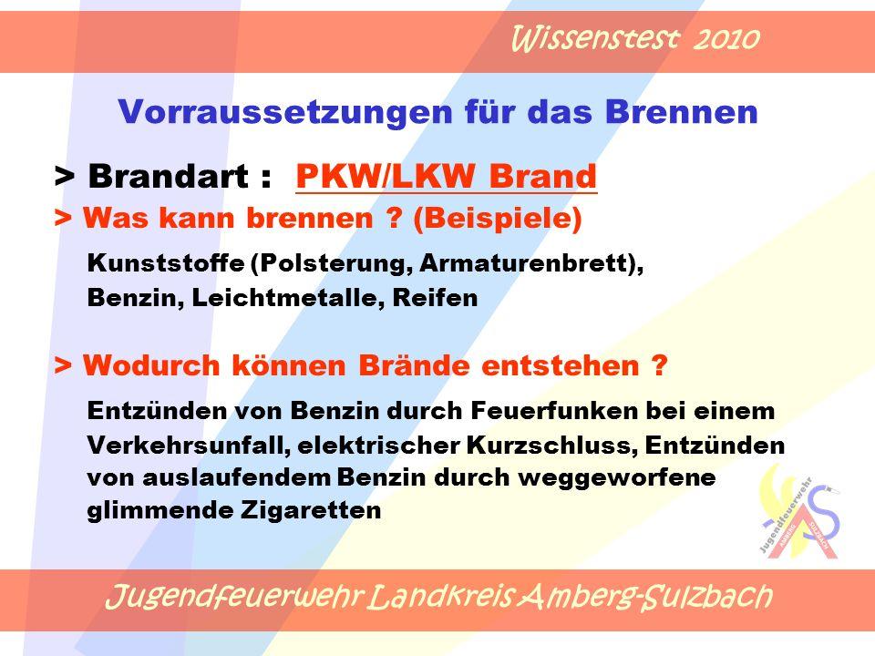 Jugendfeuerwehr Landkreis Amberg-Sulzbach Wissenstest 2010 Vorraussetzungen für das Brennen > Brandart : PKW/LKW Brand > Was kann brennen .