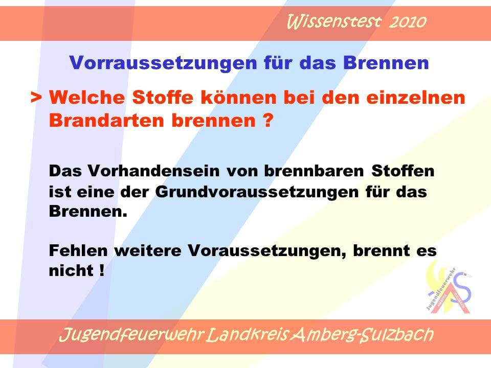 Jugendfeuerwehr Landkreis Amberg-Sulzbach Wissenstest 2010 Vorraussetzungen für das Brennen > Welche Stoffe können bei den einzelnen Brandarten brennen .