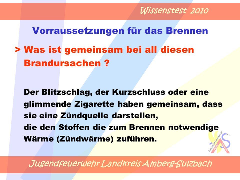 Jugendfeuerwehr Landkreis Amberg-Sulzbach Wissenstest 2010 Vorraussetzungen für das Brennen > Was ist gemeinsam bei all diesen Brandursachen .