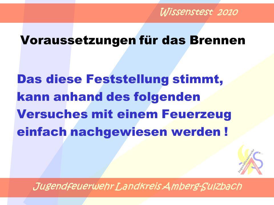 Jugendfeuerwehr Landkreis Amberg-Sulzbach Wissenstest 2010 Das diese Feststellung stimmt, kann anhand des folgenden Versuches mit einem Feuerzeug einfach nachgewiesen werden .