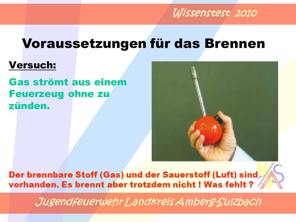 Jugendfeuerwehr Landkreis Amberg-Sulzbach Wissenstest 2010 Versuch: Gas strömt aus einem Feuerzeug ohne zu zünden.
