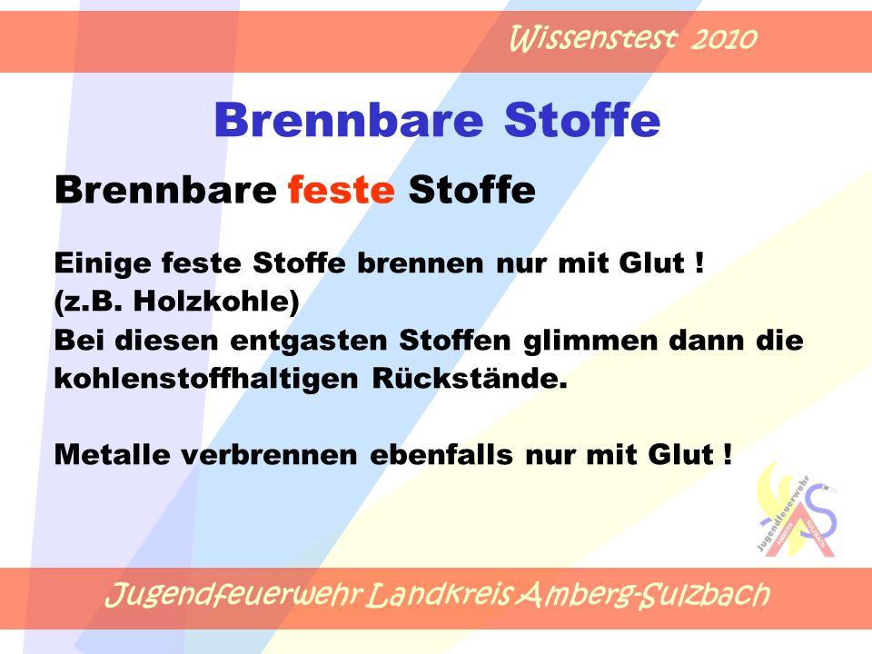 Jugendfeuerwehr Landkreis Amberg-Sulzbach Wissenstest 2010 Brennbare Stoffe Einige feste Stoffe brennen nur mit Glut .