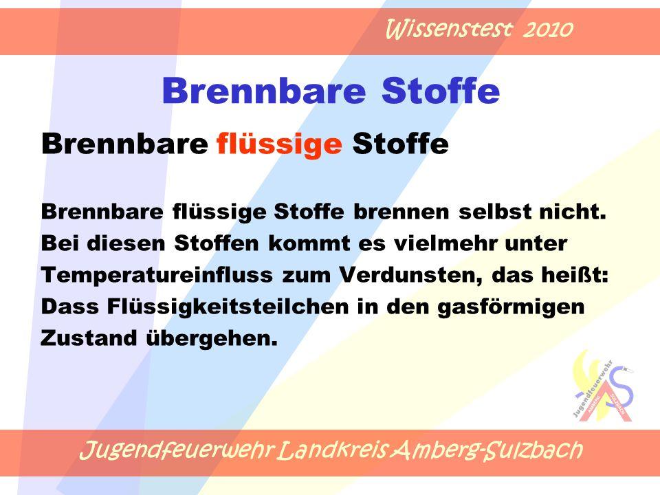 Jugendfeuerwehr Landkreis Amberg-Sulzbach Wissenstest 2010 Brennbare Stoffe Brennbare flüssige Stoffe Brennbare flüssige Stoffe brennen selbst nicht.