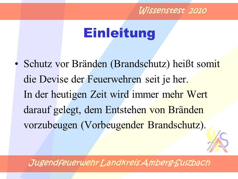 Jugendfeuerwehr Landkreis Amberg-Sulzbach Wissenstest 2010 Einleitung Schutz vor Bränden (Brandschutz) heißt somit die Devise der Feuerwehren seit je her.