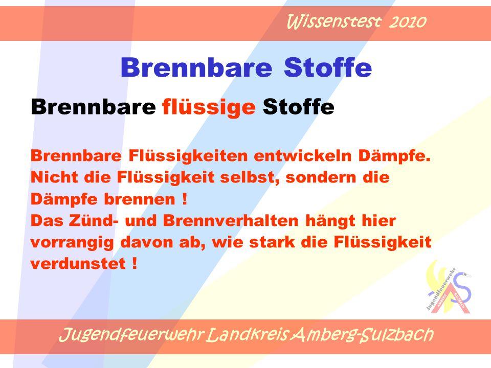 Jugendfeuerwehr Landkreis Amberg-Sulzbach Wissenstest 2010 Brennbare Stoffe Brennbare Flüssigkeiten entwickeln Dämpfe.