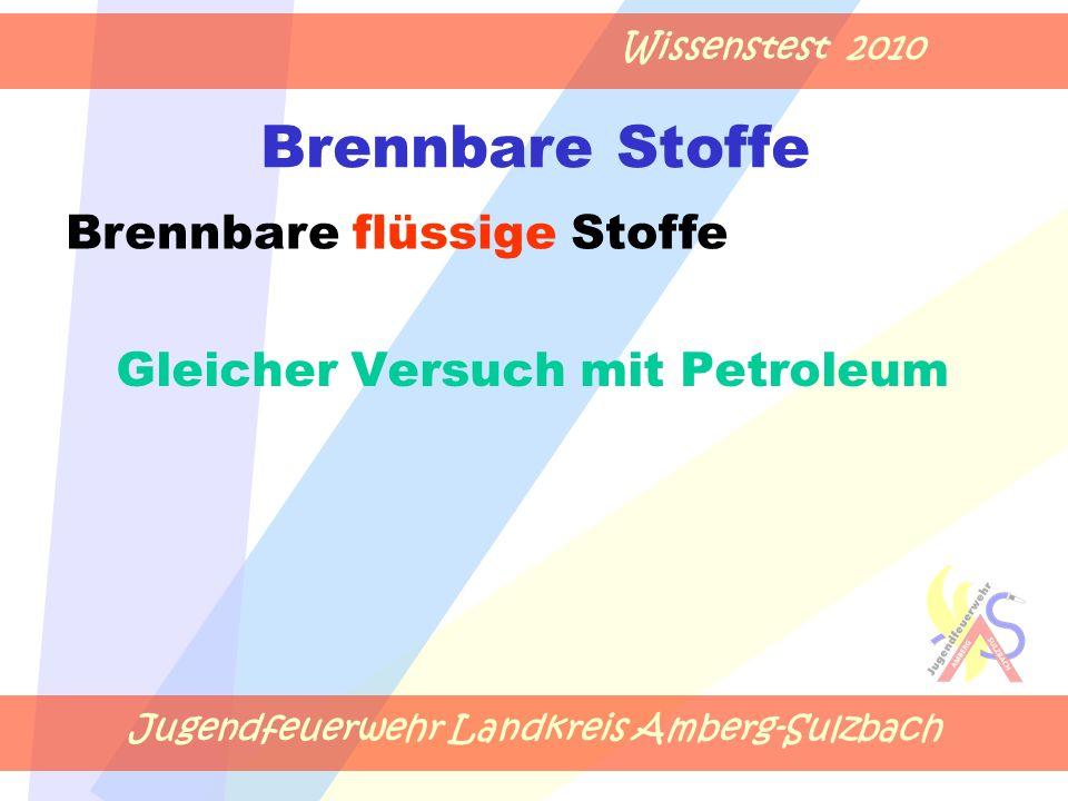 Jugendfeuerwehr Landkreis Amberg-Sulzbach Wissenstest 2010 Brennbare Stoffe Gleicher Versuch mit Petroleum Brennbare flüssige Stoffe