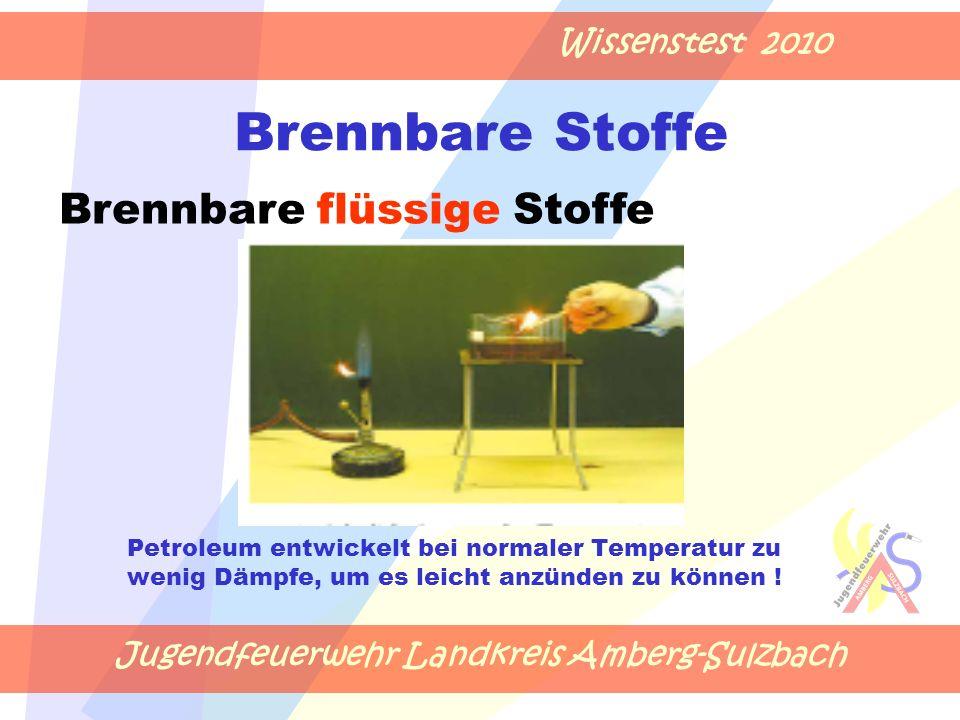 Jugendfeuerwehr Landkreis Amberg-Sulzbach Wissenstest 2010 Brennbare Stoffe Petroleum entwickelt bei normaler Temperatur zu wenig Dämpfe, um es leicht anzünden zu können .