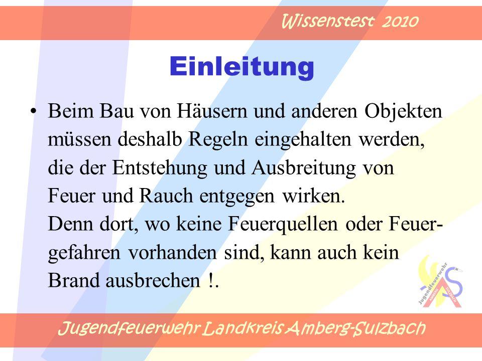 Jugendfeuerwehr Landkreis Amberg-Sulzbach Wissenstest 2010 Einleitung Beim Bau von Häusern und anderen Objekten müssen deshalb Regeln eingehalten werden, die der Entstehung und Ausbreitung von Feuer und Rauch entgegen wirken.