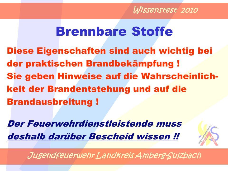 Jugendfeuerwehr Landkreis Amberg-Sulzbach Wissenstest 2010 Brennbare Stoffe Diese Eigenschaften sind auch wichtig bei der praktischen Brandbekämpfung .