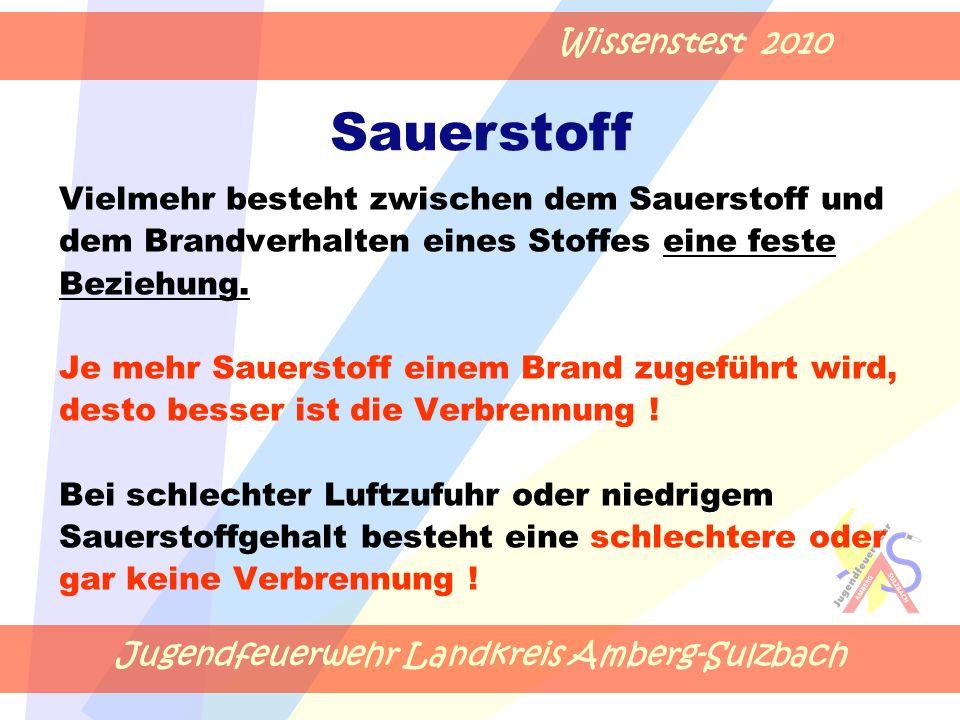 Jugendfeuerwehr Landkreis Amberg-Sulzbach Wissenstest 2010 Vielmehr besteht zwischen dem Sauerstoff und dem Brandverhalten eines Stoffes eine feste Beziehung.