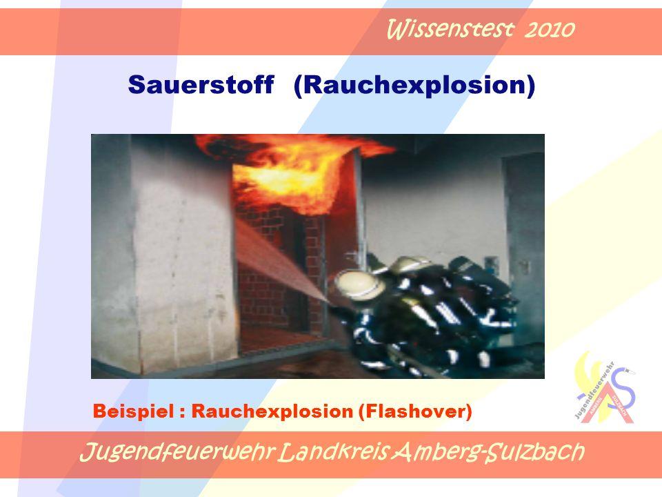 Jugendfeuerwehr Landkreis Amberg-Sulzbach Wissenstest 2010 Beispiel : Rauchexplosion (Flashover) Sauerstoff (Rauchexplosion)