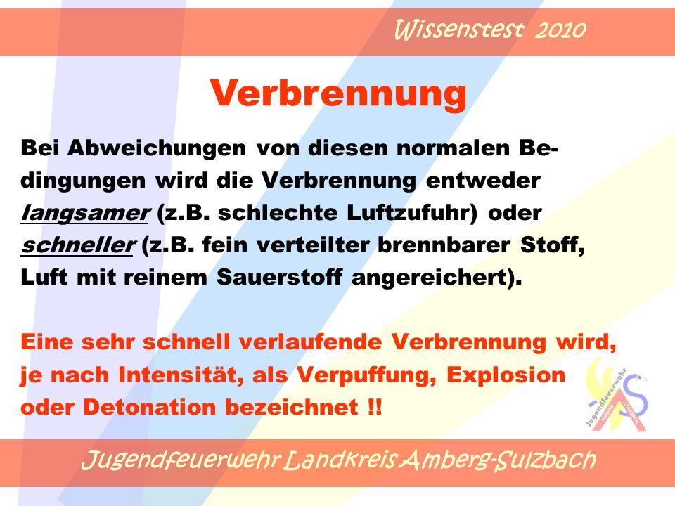 Jugendfeuerwehr Landkreis Amberg-Sulzbach Wissenstest 2010 Bei Abweichungen von diesen normalen Be- dingungen wird die Verbrennung entweder langsamer (z.B.