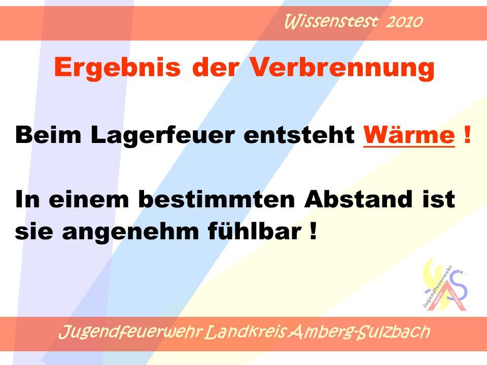 Jugendfeuerwehr Landkreis Amberg-Sulzbach Wissenstest 2010 Beim Lagerfeuer entsteht Wärme .