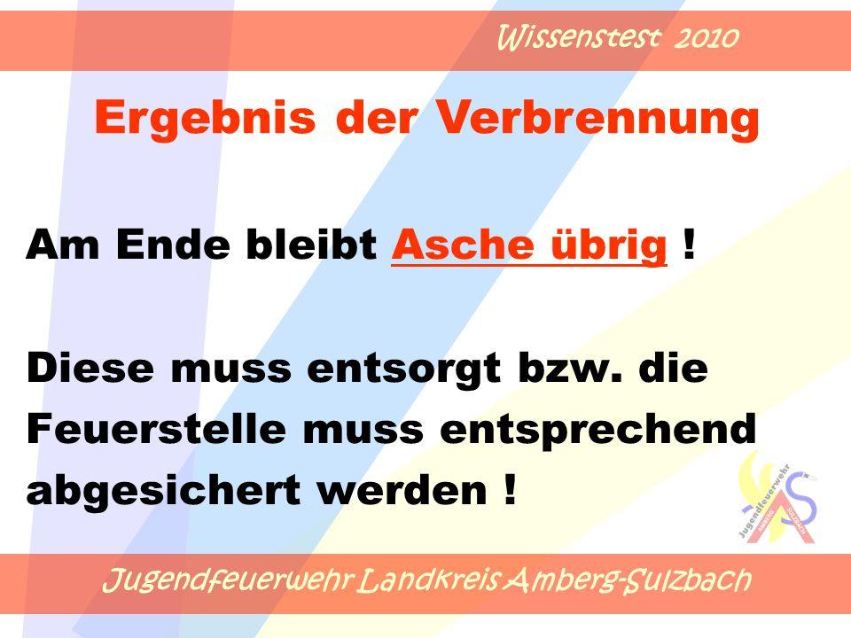 Jugendfeuerwehr Landkreis Amberg-Sulzbach Wissenstest 2010 Am Ende bleibt Asche übrig .
