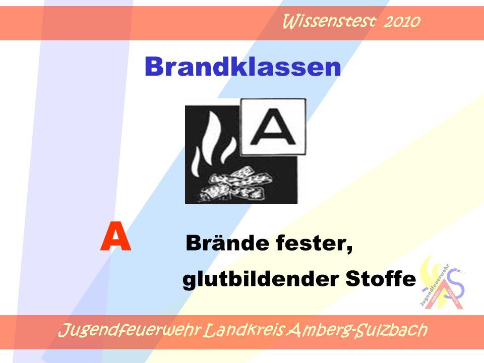 Jugendfeuerwehr Landkreis Amberg-Sulzbach Wissenstest 2010 A Brände fester, glutbildender Stoffe Brandklassen