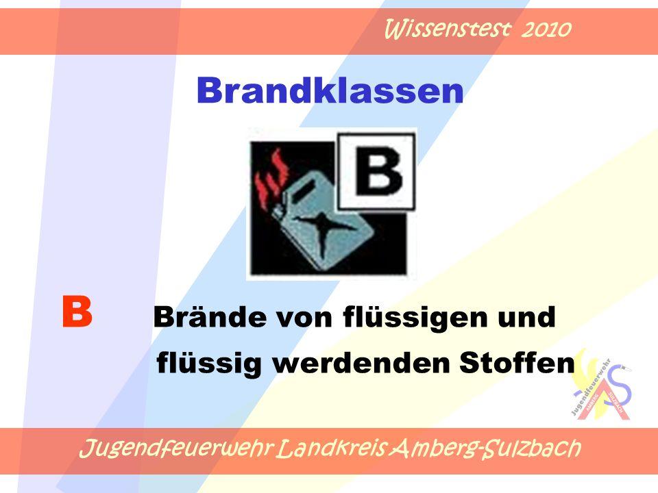 Jugendfeuerwehr Landkreis Amberg-Sulzbach Wissenstest 2010 B Brände von flüssigen und flüssig werdenden Stoffen Brandklassen