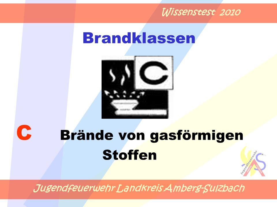 Jugendfeuerwehr Landkreis Amberg-Sulzbach Wissenstest 2010 C Brände von gasförmigen Stoffen Brandklassen
